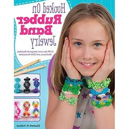 Hooked on Rubber Band Jewelry: 12 Off-the-loom Designs for B